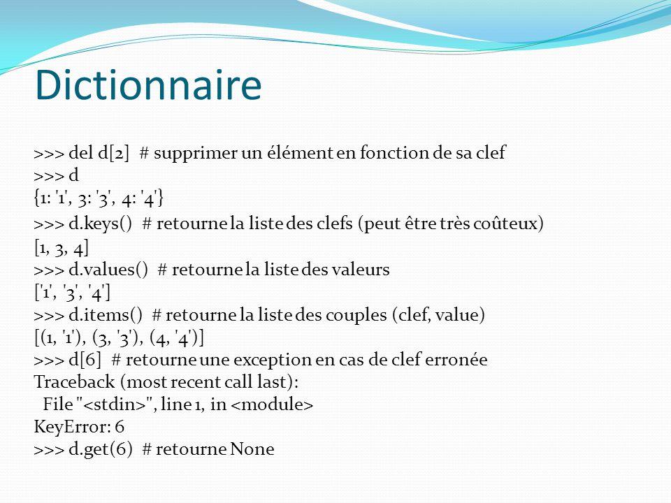 Dictionnaire >>> del d[2] # supprimer un élément en fonction de sa clef. >>> d. {1: 1 , 3: 3 , 4: 4 }